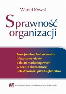 Sprawność organizacji Emocjonalne, behawioralne i finansowe efekty działań marketingowych w ocenie skuteczności i efektywności przedsiębiorstwa