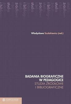 Badania biograficzne w pedagogice. Studia źródłowe i bibliograficzne