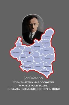 Idea państwa narodowego w myśli politycznej Romana Rybarskiego do 1939 roku