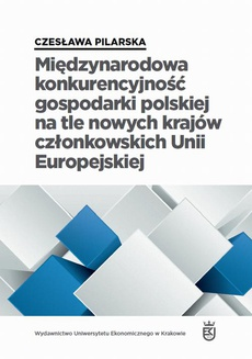 Międzynarodowa konkurencyjność gospodarki polskiej na tle nowych krajów członkowskich Unii Europejskiej
