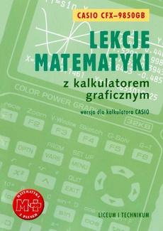 Lekcje matematyki z kalkulatorem graficznym. Wersja dla kalkulatora Casio-9850GB