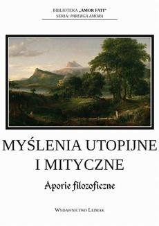 Myślenia utopijne i mityczne. Aporie filozoficzne