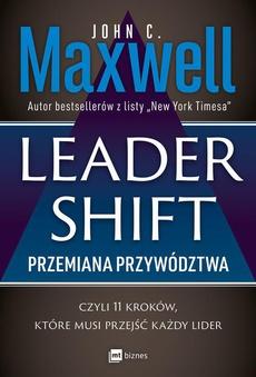 Leadershift. Przemiana przywództwa, czyli 11 kroków, które musi przejść każdy lider