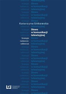 Słowo w komunikacji telewizyjnej. Strategie nadawczo-odbiorcze