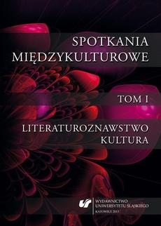Spotkania międzykulturowe. T. 1: Literaturoznawstwo. Kultura - Przełamywanie stereotypów kulturowych