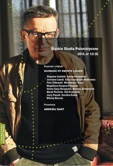 """""""Śląskie Studia Polonistyczne"""" 2012, nr 1/2 (2): Rozprawy i artykuły: Słowacki po dwustu latach. Prezentacje: Andrzej Bart - 15 Recenzje i omówienia; Kronika"""