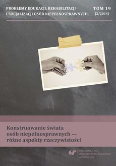 """""""Problemy Edukacji, Rehabilitacji i Socjalizacji Osób Niepełnosprawnych"""". T. 19, nr 2/2014: Konstruowanie świata osób niepełnosprawnych - różne aspekty rzeczywistości - 01 Przeciwdziałanie wykluczeniu społecznemu osób niepełnosprawnych"""