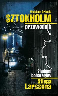 Sztokholm Stiega Larssona. Przewodnik śladami bohaterów Stiega Larssona