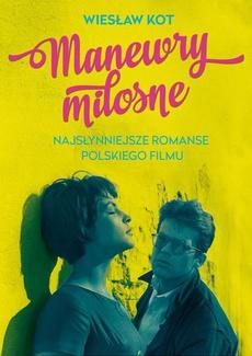 Manewry miłosne Najsłynniejsze romanse polskiego filmu