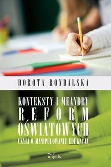 Konteksty i meandry reform oświatowych czyli o manipulowaniu edukacją