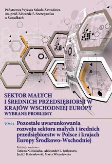 Sektor małych i średnich przedsiębiorstw krajów wschodniej Europy: wybrane problemy. T. 4. Pozostałe uwarunkowania rozwoju sektora małych i średnich przedsiębiorstw w Polsce i krajach Europy Środkowo-Wschodniej