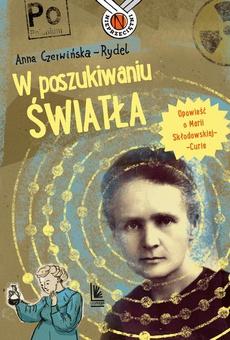 W poszukiwaniu światła. Opowieść o Marii Skłodowskiej-Curie