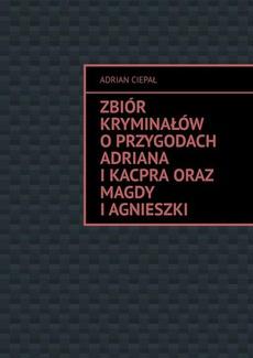 Zbiór kryminałów o przygodach Adriana i Kacpra oraz Magdy i Agnieszki