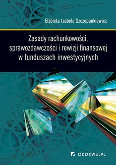 Zasady rachunkowości, sprawozdawczości i rewizji finansowej w funduszach inwestycyjnych