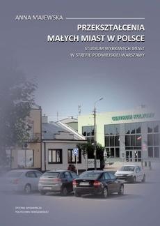 Przekształcenia małych miast w Polsce. Studium wybranych miast w strefie podmiejskiej Warszawy