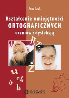 Kształcenie umiejętności ortograficznych uczniów z dysleksją