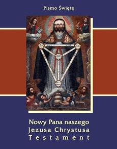 Pismo Święte Nowy Pana naszego Jezusa Chrystusa Testament