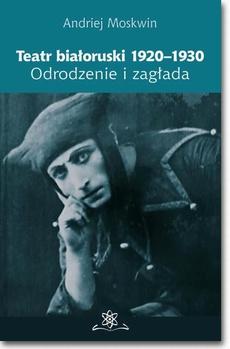 Teatr białoruski 1920-1930. Odrodzenie i zagłada