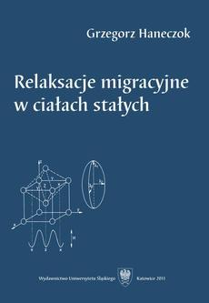 Relaksacje migracyjne w ciałach stałych - 04 Rozdz. 7, cz. 1. Zastosowania w inżynierii...: Relaksacja Snoeka — atomy roztworu międzywęzłowego...; Relaksacja Zenera - atomy roztworu substytucyjnego; Relaksacja w układzie silnie oddziałujących dipoli...