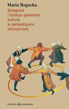 Kategorie i funkcje społeczne kultury w perspektywie historycznej