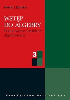 Wstęp do algebry, cz. 3
