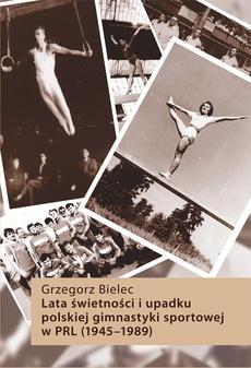 Lata świetności i upadku polskiej gimnastyki sportowej w PRL (1945-1989)