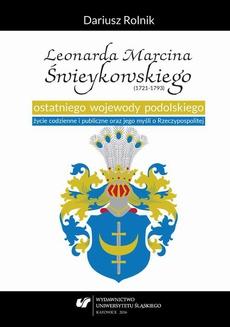 Leonarda Marcina Świeykowskiego (1721—1793) ostatniego wojewody podolskiego życie codzienne i publiczne oraz jego myśli o Rzeczypospolitej