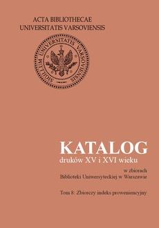 Katalog druków XV i XVI wieku w zbiorach Biblioteki Uniwersyteckiej w Warszawie. Tom 8