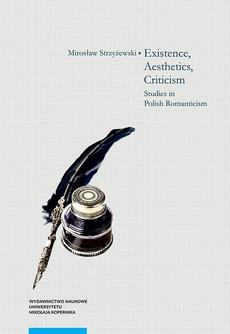 Existence, Aesthetics, Criticism. Studies in Polish Romanticism