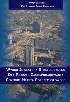 Wybór inwestora strategicznego dla potrzeb zagospodarowania centrum miasta poprzemysłowego
