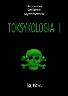 Toksykologia. TOM 1. Podstawy toksykologii ogólnej i toksykologia narządowa
