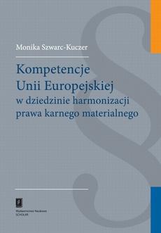 Kompetencje Unii Europejskiej w dziedzinie harmonizacji prawa karnego materialnego