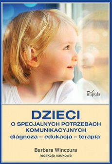 Dzieci o specjalnych potrzebach komunikacyjnych Diagnoza – edukacja – terapia