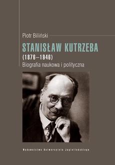 Stanisław Kutrzeba (1876-1946). Biografia naukowa i polityczna