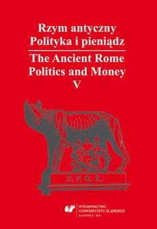 Rzym antyczny. Polityka i pieniądz / The Ancient Rome. Politics and Money. T. 5: Azja Mniejsza w czasach rzymskich / Asia Minor in Roman Times