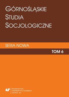 """""""Górnośląskie Studia Socjologiczne. Seria Nowa"""". T. 6"""