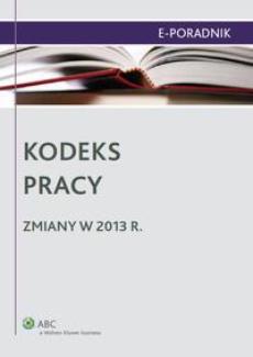 Kodeks pracy - zmiany w 2013 r.