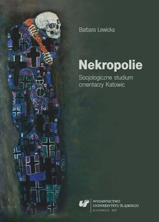 Nekropolie. Socjologiczne studium cmentarzy Katowic - 05 Miejsca pamięci, miejsca święte – współczesne znaczenie nekropolii
