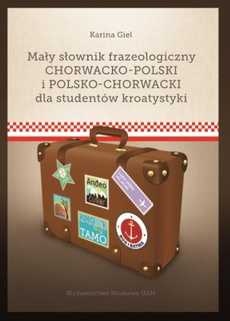 Mały słownik frazeologiczny chorwacko-polski i polsko-chorwacki