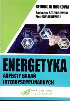 Energetyka aspekty badań interdyscyplinarnych - ODNAWIALNE ŹRÓDŁA ENERGII GWARANTEM BEZPIECZEŃSTWA ENERGETYCZNEGO POLSKI