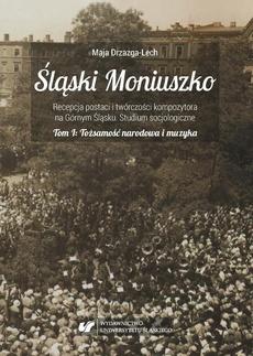 Śląski Moniuszko. Recepcja postaci i twórczości kompozytora na Górnym Śląsku. Studium socjologiczne