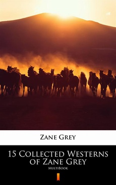 15 Collected Westerns of Zane Grey