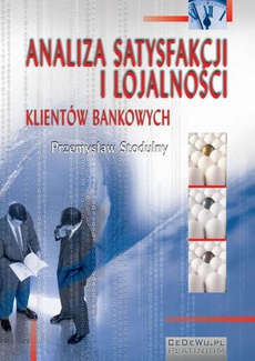 Analiza satysfakcji i lojalności klientów bankowych. Rozdział 1. Jakość usług podstawą satysfakcji klientów i kształtowania ich lojalności