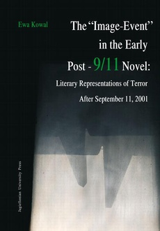 """The """"Image-Event"""" in the Early Post-9/11 Novel: Literary Representations of Terror After September 11, 2001. A Comparative Study"""