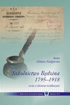 Szkolnictwo Będzina w latach 1795–1918 wraz z tekstami źródłowymi - 01 Rozdz. 1-2. Przynależność państwowa i administracyjna Będzina w latach 1795-1918. Podstawy prawne funkcjonowania szkolnictwa na ziemiach polskich w latach 1795-1914