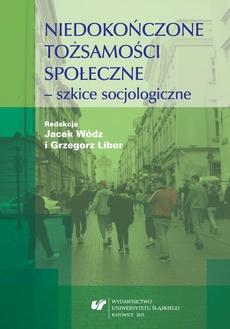 Niedokończone tożsamości społeczne - szkice socjologiczne - 09 Trudna mediacja. Kilka socjologicznych refleksji o tożsamości Gliwic i gliwiczan