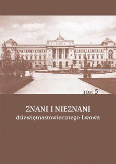 Znani i nieznani dziewiętnastowiecznego Lwowa. Studia i materiały, t. 5