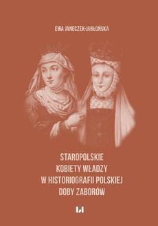 Staropolskie kobiety władzy w historiografii polskiej doby zaborów