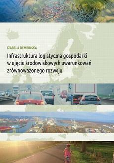 Infrastruktura logistyczna gospodarki w ujęciu środowiskowych uwarunkowań zrównoważonego rozwoju