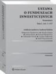 Ustawa o funduszach inwestycyjnych. Komentarz. Tom I